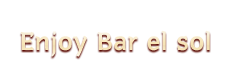 Enjoy Bar el sol